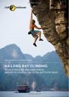 Ha Long Bay Climbing: A rock climbing and deep water soloing guide of Ha Long Bay, Lan Ha Bay and Cat Ba Island - Luca De Giorgi, Gavrila Piper, Chris Johnson