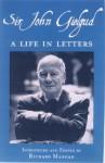 Sir John Gielgud: A Life in Letters - John Gielgud