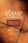 Stamp of Australia: The Story of Our Post--From Second Fleet to Twenty-First Century - Kelly Burke