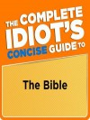 The Complete Idiot's Concise Guide to the Bible - Stan Campbell