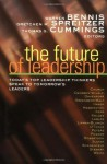 The Future of Leadership: Today's Top Leadership Thinkers Speak to Tomorrow's Leaders (Jossey-Bass Business & Management) - Warren G. Bennis, Gretchen M. Spreitzer, Thomas G. Cummings