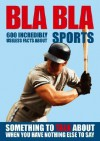 Bla Bla Sports: 600 Incredibly Useless Facts About Sports (Bla Bla Series) - Nicotext