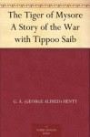 The Tiger of Mysore A Story of the War with Tippoo Saib (免费公版书) - G. A. (George Alfred) Henty