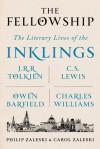 The Fellowship: The Literary Lives of the Inklings: J.R.R. Tolkien, C. S. Lewis, Owen Barfield, Charles Williams - Philip Zaleski, Carol Zaleski
