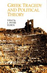 Greek Tragedy and Political Theory - J. Peter Euben, Arlene W. Saxonhouse, Stephen G. Salkever, Froma Zeitlin, Charles Segal, Warren J. Lane, Ann M. Lane, Anthony J. Podlecki, Michael Davis, Joel Schwartz, Laura Slatkin