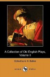A Collection of Old English Plays, Volume II (Dodo Press) - A. Bullen