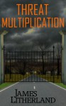 Threat Multiplication - James Litherland