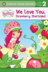 We Love You, Strawberry Shortcake! - Sierra Harimann, Marci Beighley
