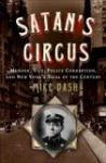 Satan's Circus: Murder, Vice, Police Corruption, and New York's Trial of the Century - Mike Dash