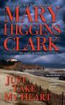 Just Take My Heart: A Novel - Mary Higgins Clark