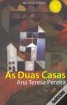 As Duas Casas - Ana Teresa Pereira