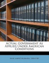 Actual Government as Applied Under American Conditions - Albert Bushnell Hart