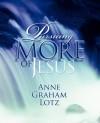 Pursuing More of Jesus - Anne Graham Lotz