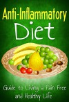 Anti Inflammatory Diet: Guide to Living a Pain Free and Healthy Life (Healthy Living & Diet Book 2) - Robert Westall