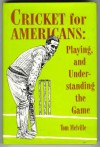 Cricket for Americans: Playing and Understanding the Game - Tom Melville, Ian Chappell