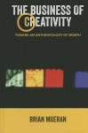 The Business of Creativity: Toward an Anthropology of Worth - Brian Moeran