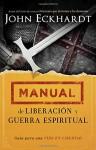 Manual de liberación y guerra espiritual: Guía para una vida en libertad - John Eckhardt