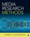 Media Research Methods: Understanding Metric and Interpretative Approaches - James A. Anderson
