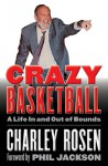 Crazy Basketball: A Life In and Out of Bounds - Charley Rosen, Phil Jackson