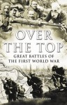 Over the Top: Great Battles of the First World War - Martin Marix Evans