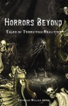Horrors Beyond: Tales of Terrifying Realities - David Conyers, Gerard Houarner, Cody Goodfellow, Richard A. Lupoff, C.J. Henderson, William B. Jones Jr.