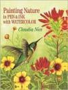 Painting Nature in Pen & Ink with Watercolor - Claudia Nice, Nice, Sueellen Ross