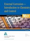 M27 External Corrosion: Introduction to Chemistry and Control: Awwa Manual of Practice - American Water Works Association