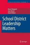 School District Leadership Matters (Studies in Educational Leadership) - Bruce Sheppard, Jean Brown, David Dibbon
