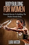 Bodybuilding for Women: The Ultimate Guide on Weight Training for Women - Laura Watson