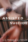 Assisted Suicide: Theory and Practice in Elective Death - C.G. Prado, S.J. Taylor