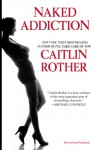 Naked Addiction - Caitlin Rother