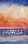 Nowish: A Life Out of Time - Alice Mead