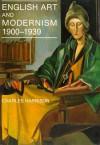 English Art and Modernism, 1900-1939 - Charles Harrison