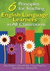6 Principles for Teaching English Language Learners in All Classrooms - Ellen McIntyre, Diane W. Kyle, Cheng-Ting Chen