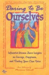 Daring to Be Ourselves:Influential Women Share Insights on Courage, Happiness, and Finding Your Own Voice - Marianne Schnall