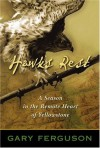 Hawks Rest: A Season in the Remote Heart of Yellowstone - Gary Ferguson, Jane Sunderland