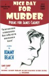 Nice Day for Murder: Poems for James Cagney - Kimmy Beach