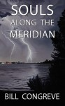 Souls Along the Meridian - Bill Congreve
