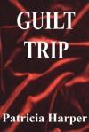 Guilt Trip - Patricia Harper
