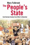 The People's State: East German Society from Hitler to Honecker - Mary Fulbrook