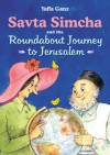 Savta Simcha and the Roundabout Journey to Jerusalem - Yaffa Ganz