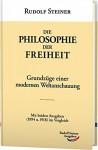 Die Philosophie der Freiheit: Grundzüge einer modernen Weltanschauung. Mit beiden Ausgaben (1894 u. 1918) im Vergleich. (Werke) - Rudolf Steiner
