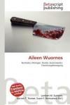 Aileen Wuornos - Lambert M. Surhone, Mariam T. Tennoe, Susan F. Henssonow