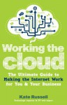 Working the Cloud: The Ultimate Guide to Making the Internet Work for You and Your Business - Kate Russell