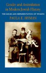Gender and Assimilation in Modern Jewish History (Samuel and Althea Stroum Lectures in Jewish Studies) - Paula E. Hyman