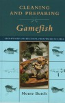 Cleaning and Preparing Gamefish: Step-by-Step Instructions, from Water to Table - Monte Burch