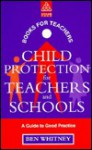Child Protection for Teachers and Schools: A Practical Guide - Ben Whitney