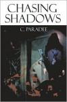 Chasing Shadows - C. Paradee