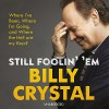 Still Foolin' Em - Billy Crystal, Billy Crystal, Random House Audiobooks