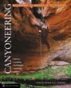 Canyoneering: Beginning to Advanced Techniques - Christopher Van Tilburg